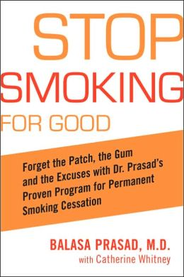 Stop Smoking for Good: Forget the Patch, the Gum, and the Excuses with Dr. Prasad's Proven Program for Balasa Prasad and Catherine Whitney