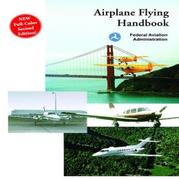 Airplane Flying Handbook by Federal Aviation Administration   9781602390034   Paperback   Barnes & Noble