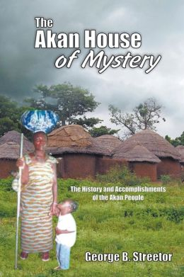 The Akan House of Mystery: The History and Accomplishments of the Akan People