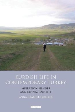 Kurdish Life in Contemporary Turkey: Migration, Gender and Ethnic Identity
