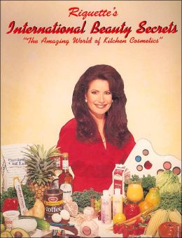 Riquettes International Beauty Secrets The Amazing World of Kitchen Cosmetics by Riquette