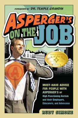 Asperger's on the Job: Must-have Advice for People with Asperger's or High Functioning Autism, and their Employers, Educators, and Advocates by ...