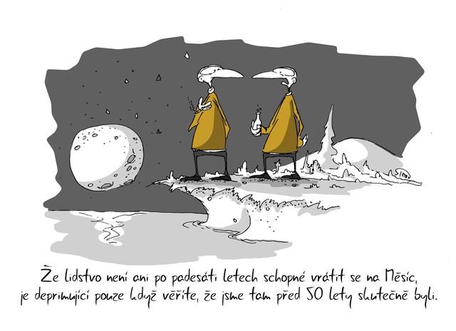 Kreslený vtip: Že lidstvo není ani po padesáti letech schopné vrátit se na Měsíc, je deprimující pouze když věříte, že jsme tam před 50 lety skutečně byli. Autor: Marek Simon