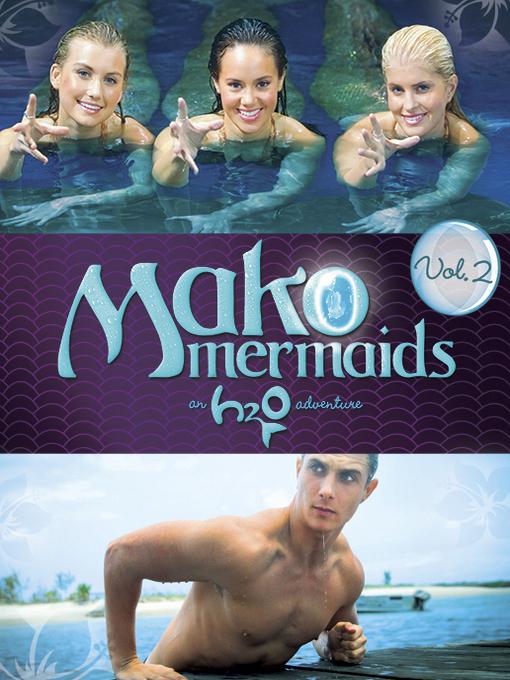 Mako Mermaids H20 Season 2 : mermaids, season, Mermaids:, Adventure,, Season, Episode, Beehive, Library, Consortium, OverDrive
