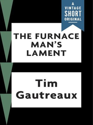 The Furnace Man's Lament by Tim Gautreaux  OverDrive