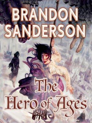 Hero Of Ages : Brandon, Sanderson, OverDrive:, Ebooks,, Audiobooks,, Videos, Libraries, Schools