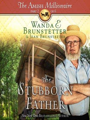 The Stubborn Father by Wanda E Brunstetter · OverDrive ...