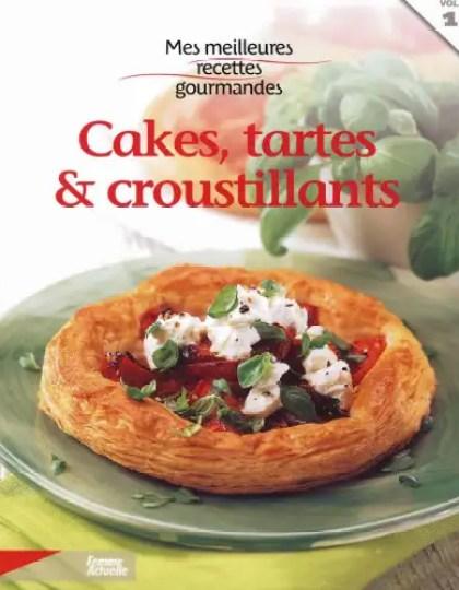 Mes meilleures recettes gourmandes : Cakes, tartes & croustillants. Tome 1