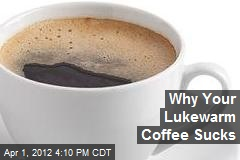 Why Your Lukewarm Coffee Sucks