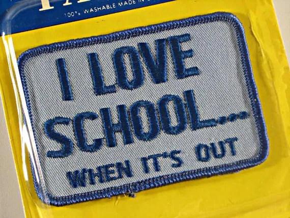 I Love School ....When It's Out Patch - SecondhandScore