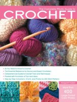 Complete Photo Guide to Crochet: 1200 Photos: Basics, Stitch Patterns, and Projects