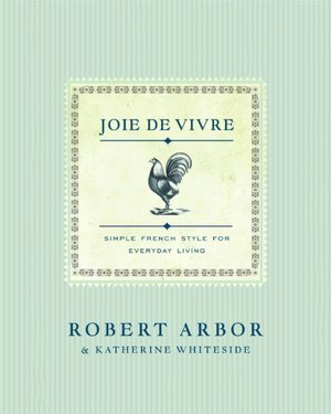 Joie de Vivre: Simple French Style for Everyday Living