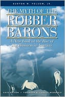 Myth of the Robber Barons: A New Look at the Rise of Big Business in America