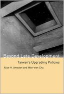 Beyond Late Development: Taiwan's Upgrading Policies