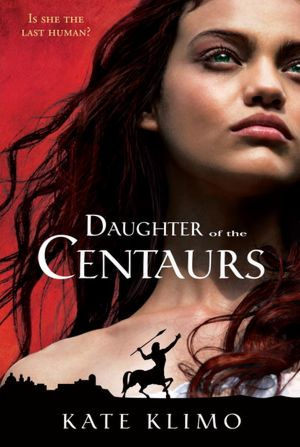 Kate Klimo - Daughter of the Centaurs