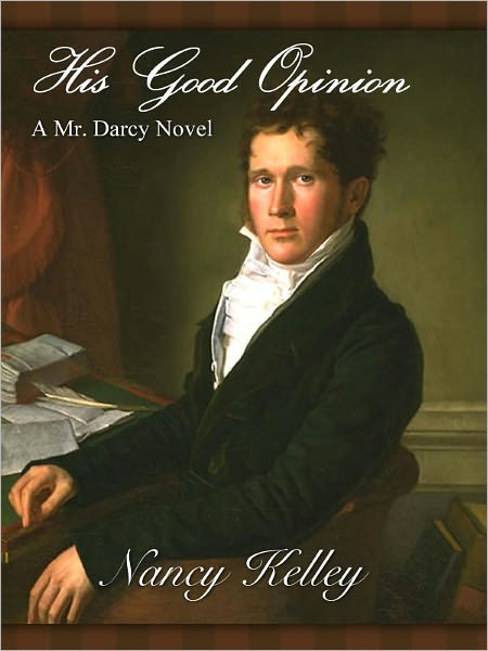 His Good Opinion: A Mr. Darcy Novel