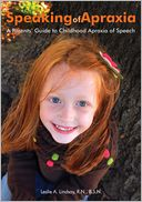 Speaking of Apraxia: A Parents Guide to Childhood Apraxia of Speech