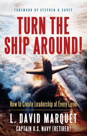 Turn The Ship Around!: A Captain's Guide to Creating Leadership at Every Level