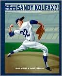You Never Heard of Sandy Koufax?! by Jonah Winter: Book Cover