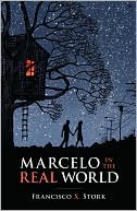 Marcelo in the Real World by Francisco X. Stork: Book Cover