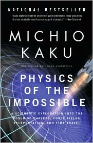 Physics of the Impossible: A Scientific Exploration into the World of Phasers, Force Fields, Teleportation, and Time Travel by Michio Kaku: Book Cover