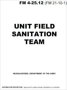Field Manual FM 4-25.12 (FM 21-10-1) Unit Field Sanitation