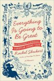 Book Cover Image. Title: Everything Is Going to Be Great:  An Underfunded and Overexposed European Grand Tour, Author: Rachel Shukert