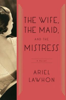 The Wife, the Maid, and the Mistress: A Novel