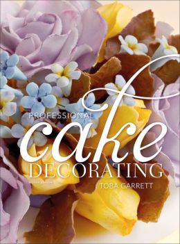 Professional Cake Decorating  Edition 2 by Toba M