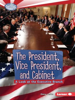 The President Vice President and Cabinet A Look at the