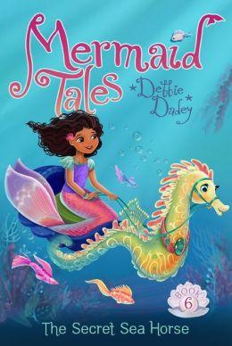 The Secret Sea Horse Mermaid Tales Series #6 By Debbie