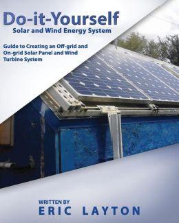 DoitYourself Solar and Wind Energy System DIY Offgrid