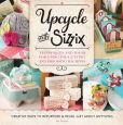 Upcycle with Sizzix: Techniques and Ideas for using Sizzix Die-Cutting and Embossing Machines - Creative Ways to Repurpose and Reuse Just about Anything