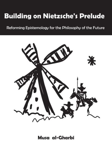 Building on Nietzsche's Prelude: Reforming Epistemology for the Philosophy of the Future