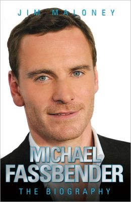 Michael Fassbender: The Biography by Jim Maloney   9781857828047   Hardcover   Barnes & Noble