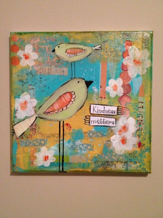 Whimsical bird art, kindness matters..a mixed media original - sunshinegirldesigns