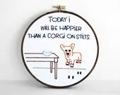 Today I Will Be Happier Than A Corgi On Stilts Embroidered Quote - 6 inch Embroidery Hoop Art For Corgi Lovers MADE TO ORDER - sometimesiswirl