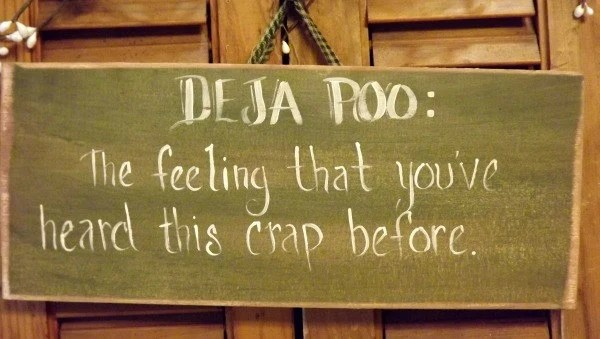 Deja poo The feeling you've heard this crap before