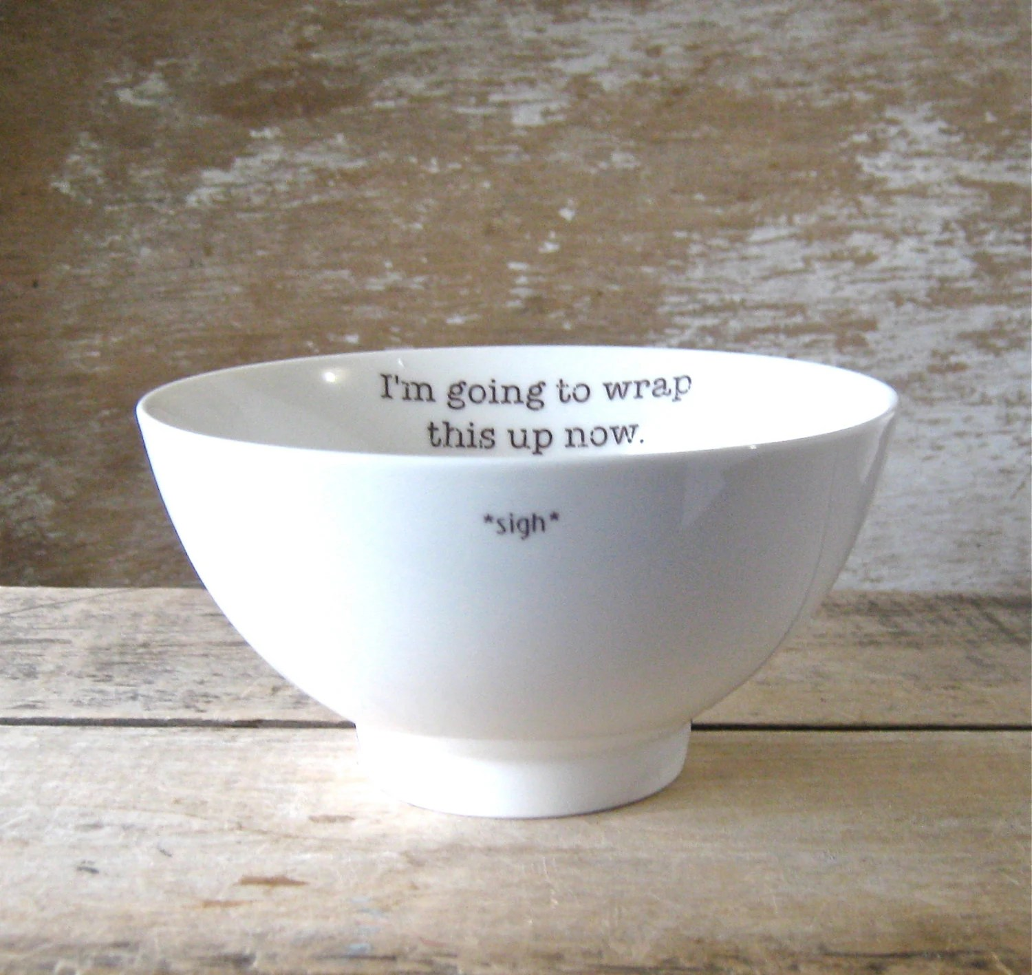 I'm Going to Wrap This Up Now Porcelain Cereal Bowl, Etsy Forums Bowl, Recycled, Dishwasher safe, Ready To Ship - SecondChanceCeramics