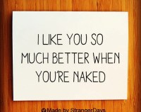 "Sexy Valentines Day Card "" I like you so much better when you're naked ""Adult Valentine's Day Card"