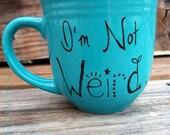 Teal Blue Coffee Mug Tea Cup I'm Not Weird I'm Hand painted Coffee MMMug