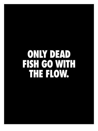 Only Dead Fish Go With The Flow Print Brett Wilson Allposters Com