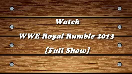 watch wwe royal rumble 2013 full show