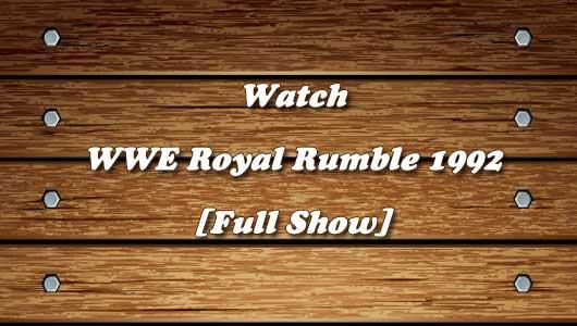 watch wwe royal rumble 1992 full show