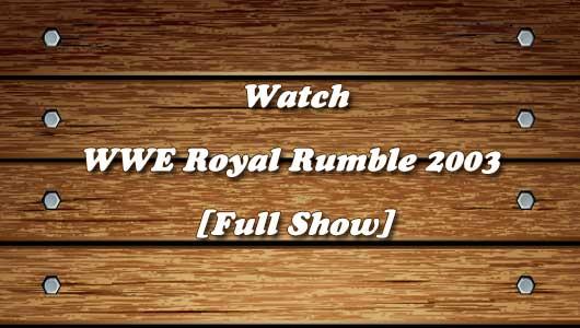 watch wwe royal rumble 2003 full show
