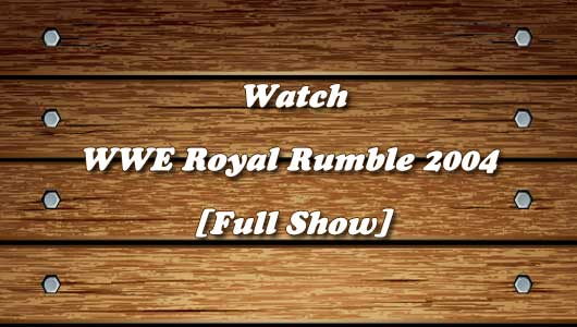 watch wwe royal rumble 2004 full show