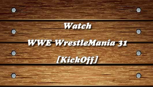 watch wwe wrestlemania 31 kickoff