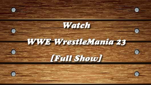 watch wwe wrestlemania 23 full show