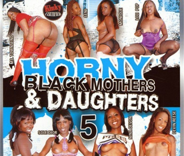 Horny Black Mothers Daughters 5