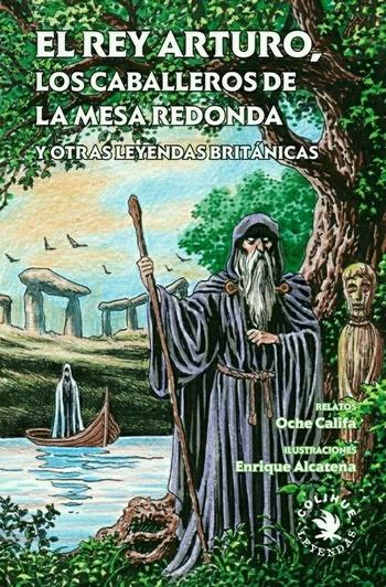Ediciones Colihue  El rey Arturo los Caballeros de la Mesa Redonda y otras leyendas britnicas  Califa Alcatena  9789876842006